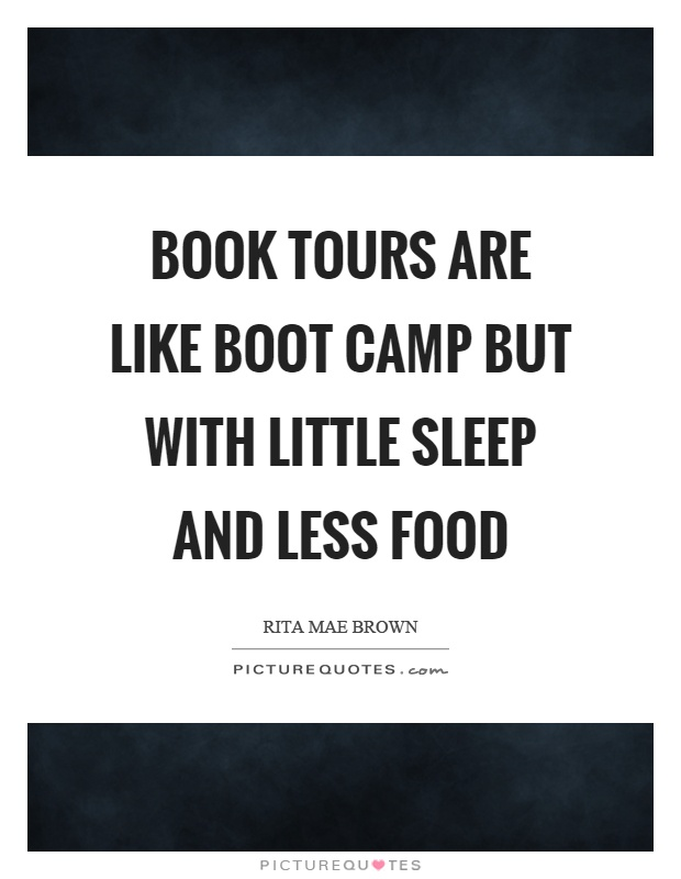 Book tours are like boot camp but with little sleep and less food Picture Quote #1