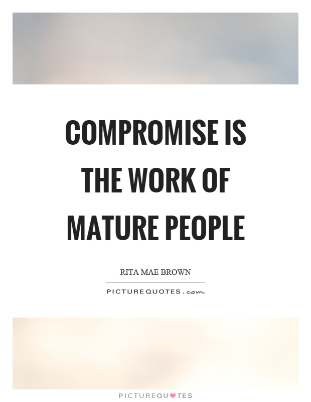 Compromise is the work of mature people Picture Quote #1