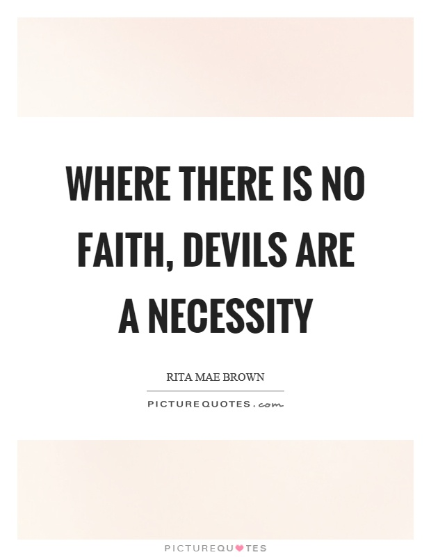 Where there is no faith, devils are a necessity Picture Quote #1