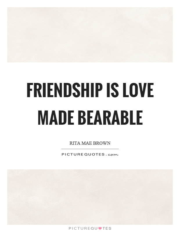 Friendship is love made bearable Picture Quote #1
