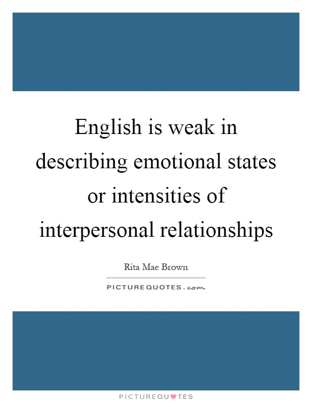 English is weak in describing emotional states or intensities of interpersonal relationships Picture Quote #1