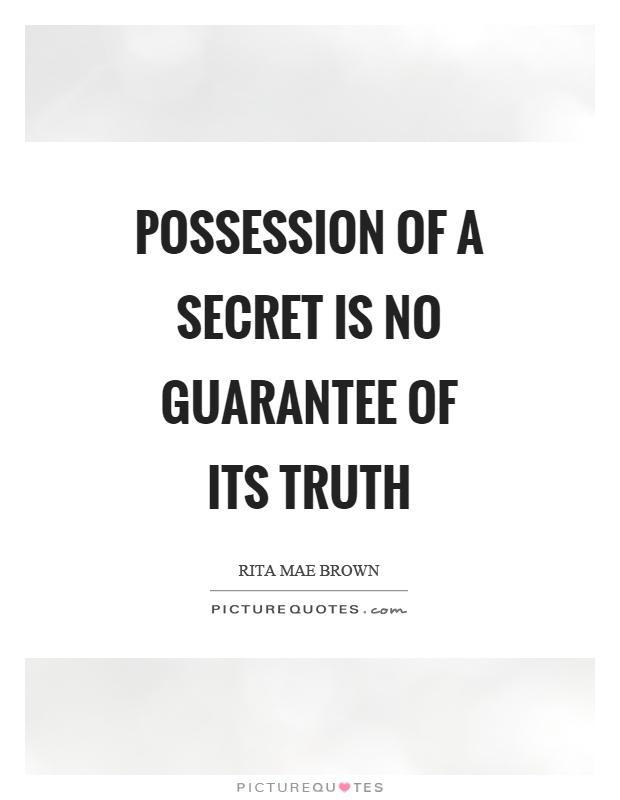 Possession of a secret is no guarantee of its truth Picture Quote #1