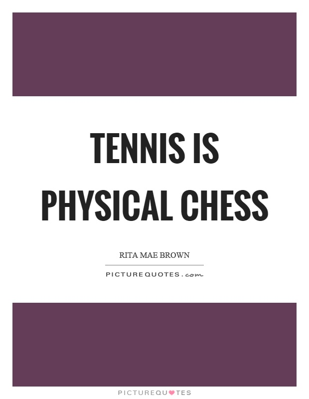 Tennis is physical chess Picture Quote #1
