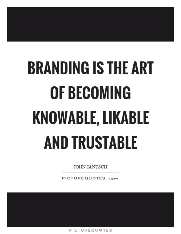 Branding is the art of becoming knowable, likable and trustable Picture Quote #1