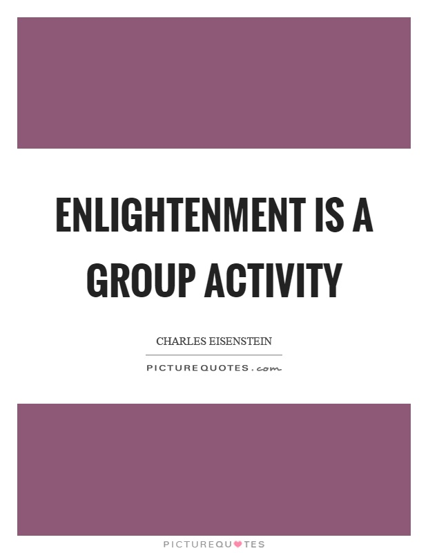 Enlightenment is a group activity Picture Quote #1