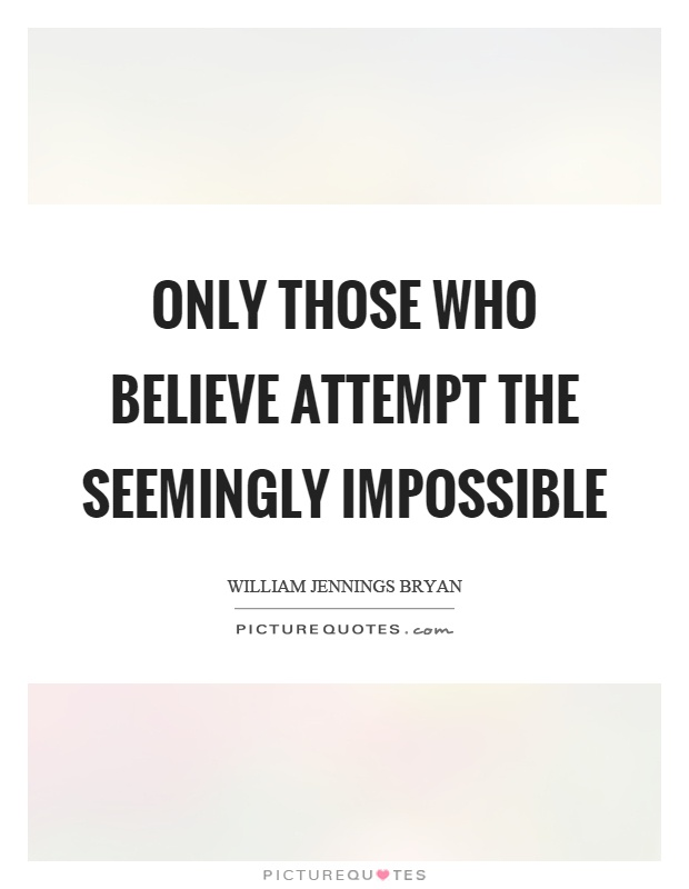 Only those who believe attempt the seemingly impossible Picture Quote #1