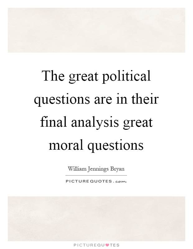 The great political questions are in their final analysis great moral questions Picture Quote #1
