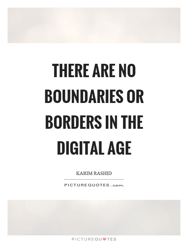There are no boundaries or borders in the digital age Picture Quote #1