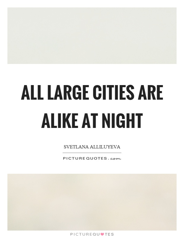 All large cities are alike at night Picture Quote #1
