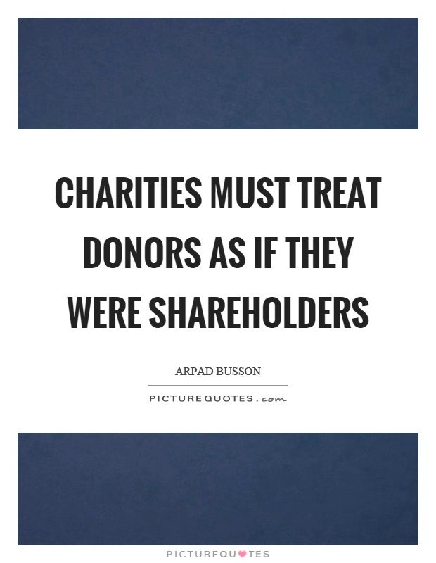 Charities must treat donors as if they were shareholders Picture Quote #1