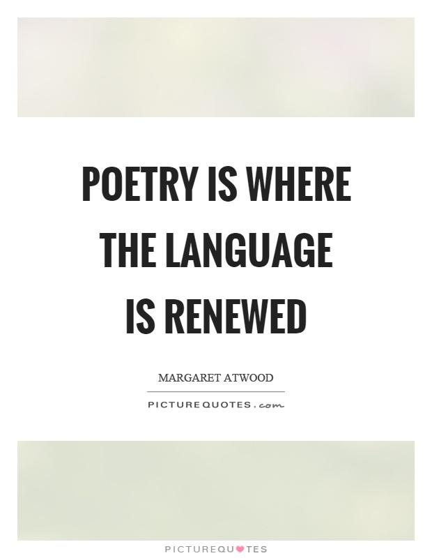 Poetry is where the language is renewed Picture Quote #1