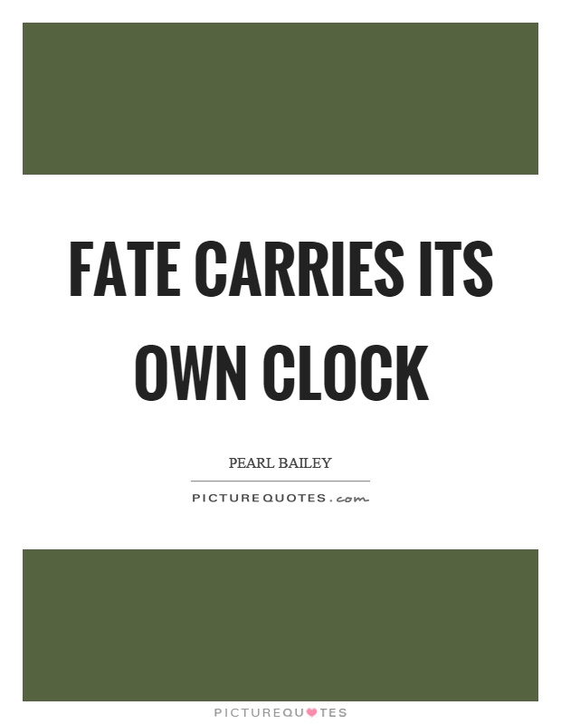 Fate carries its own clock Picture Quote #1