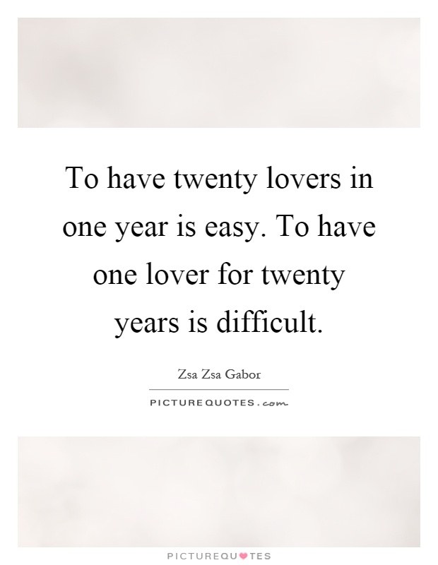 To have twenty lovers in one year is easy. To have one lover for twenty years is difficult Picture Quote #1