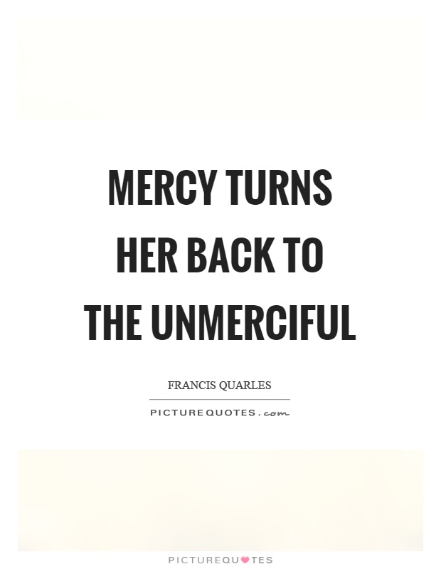 Mercy turns her back to the unmerciful Picture Quote #1