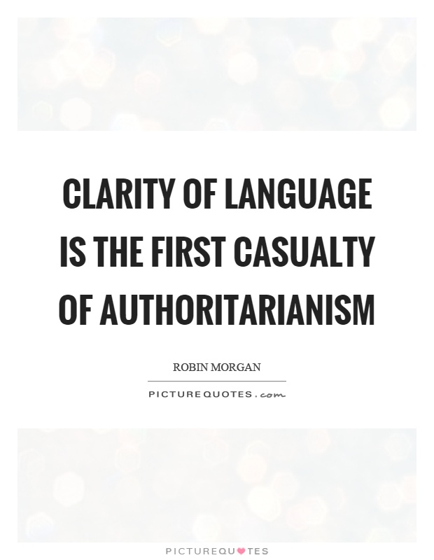 Clarity of language is the first casualty of authoritarianism Picture Quote #1