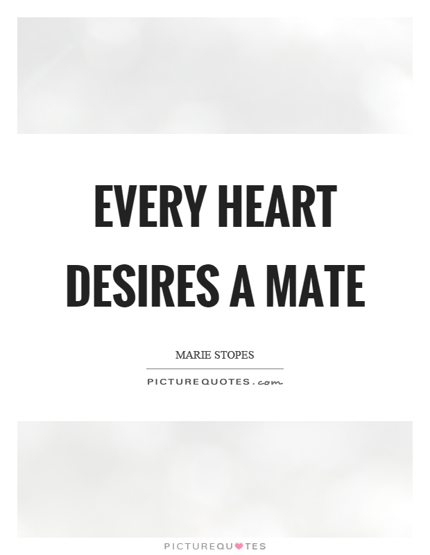 Every heart desires a mate Picture Quote #1