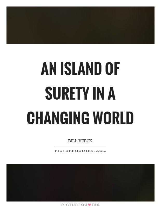 An island of surety in a changing world Picture Quote #1