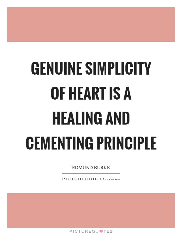 Genuine simplicity of heart is a healing and cementing principle Picture Quote #1