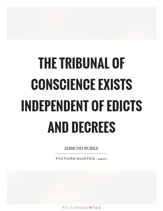 The tribunal of conscience exists independent of edicts and decrees Picture Quote #1