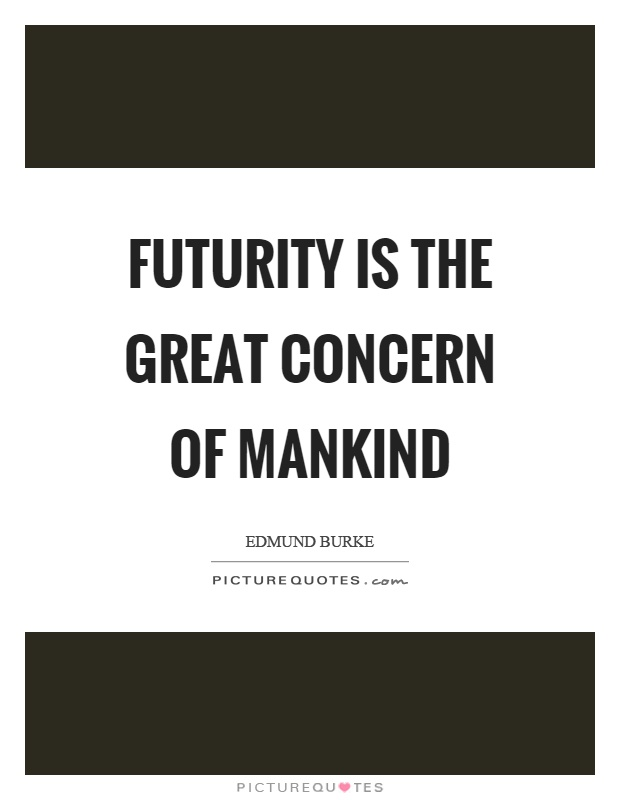 Futurity is the great concern of mankind Picture Quote #1