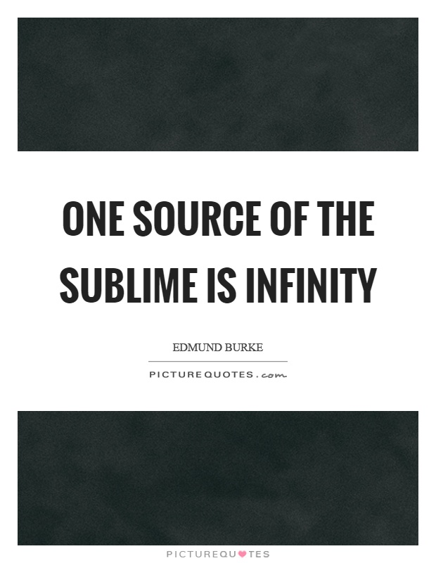 One source of the sublime is infinity Picture Quote #1