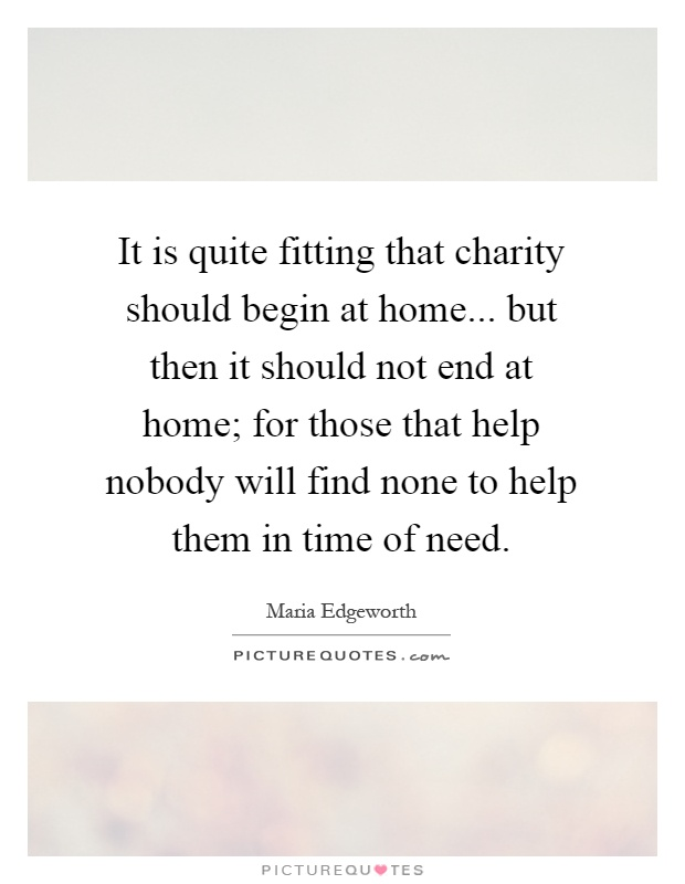 charity should begin at home essay Does charity begin at home essay find short and long essay on charity begins at home for students under words limit of 100, 200, 300, 400 and 600 words.