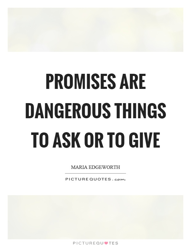 Promises are dangerous things to ask or to give Picture Quote #1