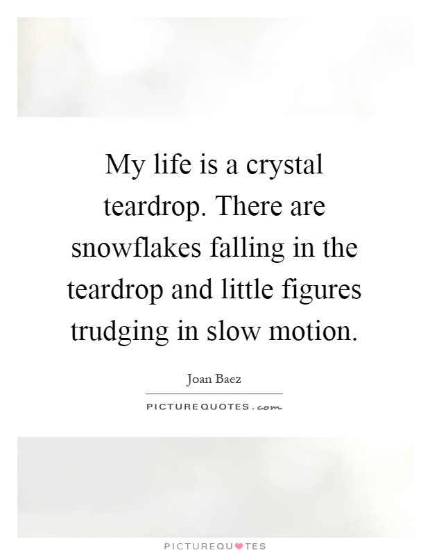 My Life Is A Crystal Teardrop There Are Snowflakes Falling In Picture Quotes