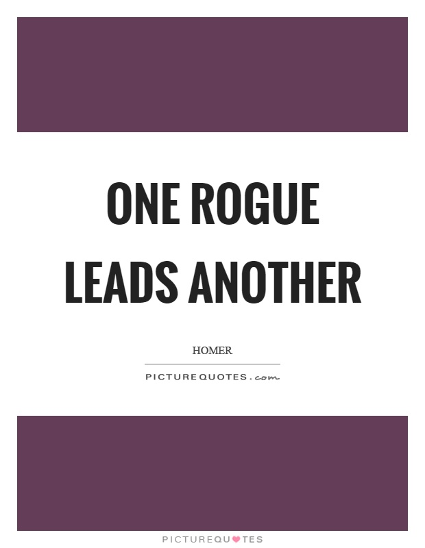 One rogue leads another Picture Quote #1