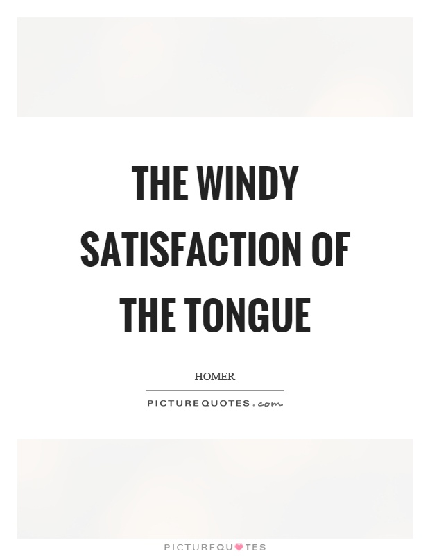 The windy satisfaction of the tongue Picture Quote #1