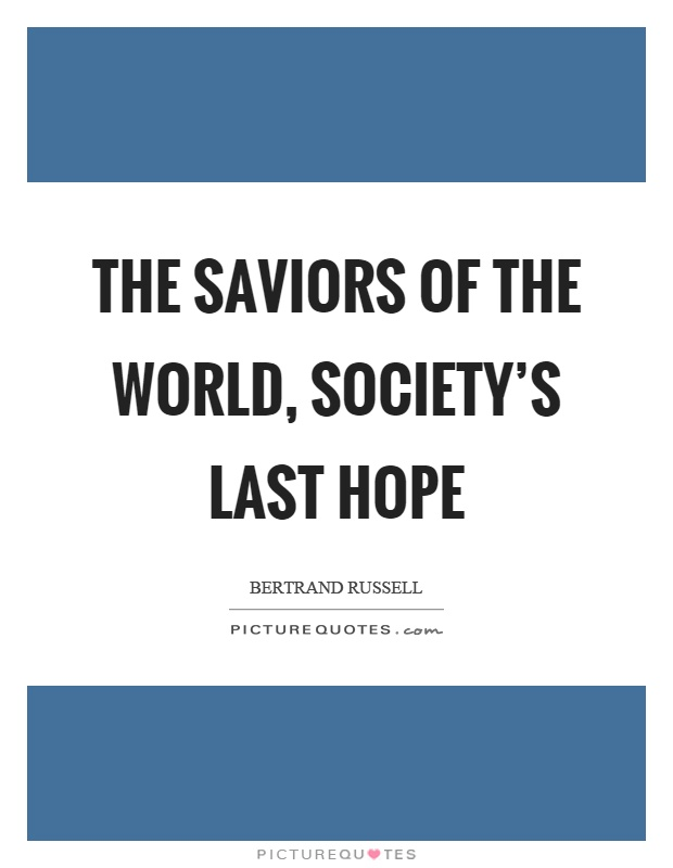 The saviors of the world, society's last hope Picture Quote #1