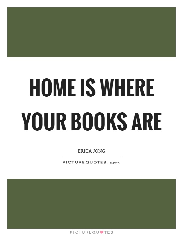 Home is where your books are Picture Quote #1