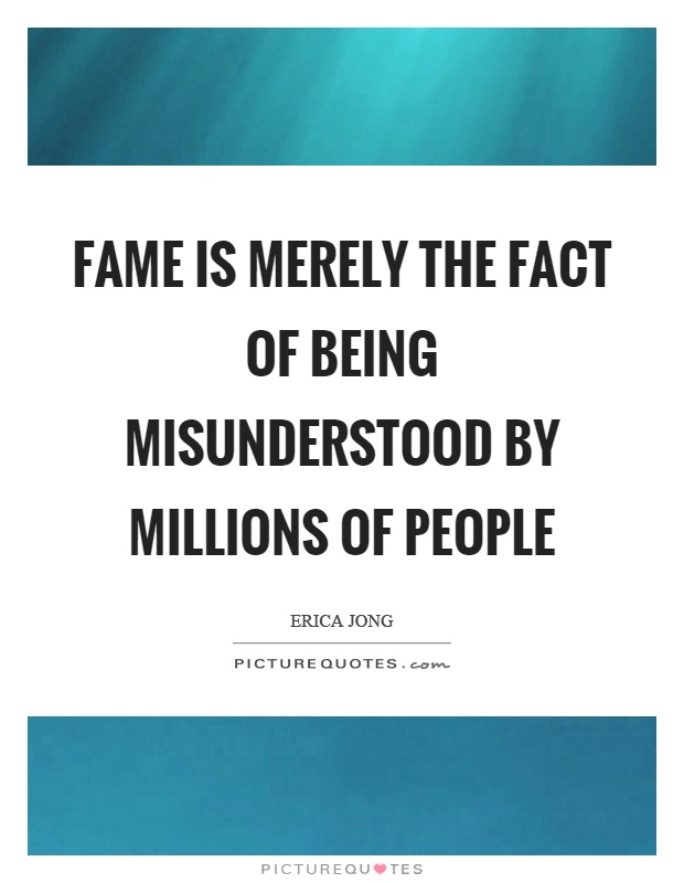 Fame is merely the fact of being misunderstood by millions of people Picture Quote #1