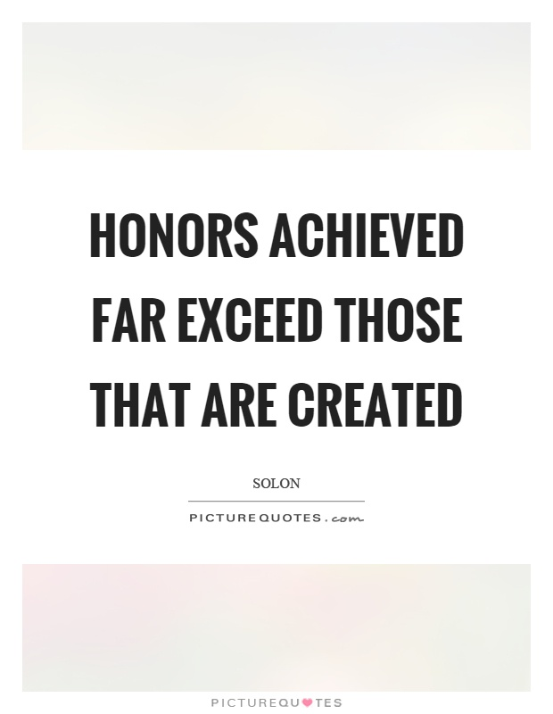 Honors achieved far exceed those that are created Picture Quote #1