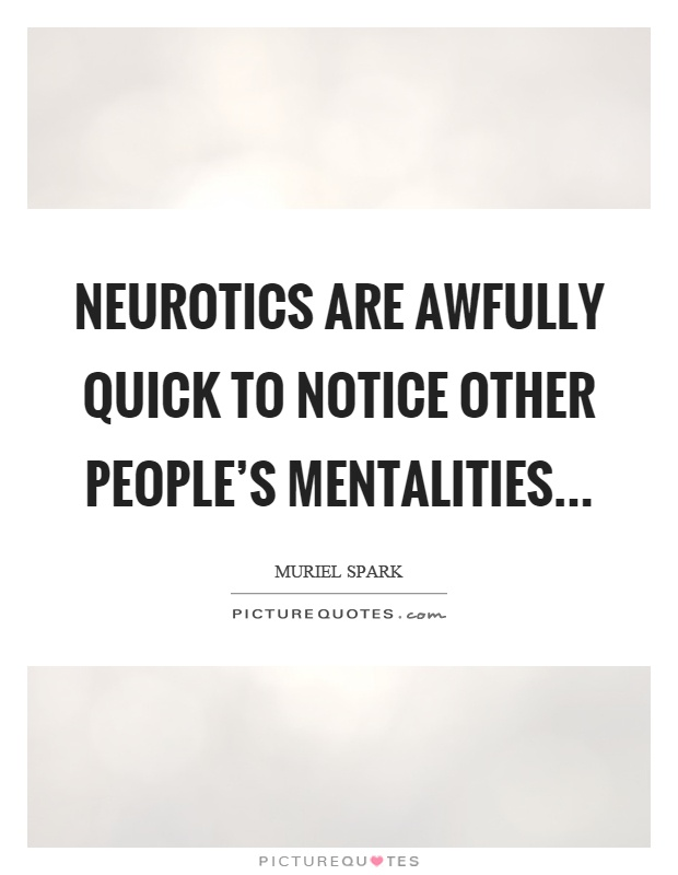 Quotes About People Who Notice: Neurotics Are Awfully Quick To Notice Other People's