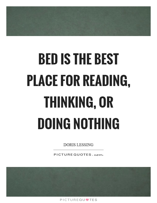 Bed is the best place for reading, thinking, or doing nothing Picture Quote #1
