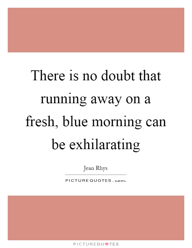 There is no doubt that running away on a fresh, blue morning can be exhilarating Picture Quote #1