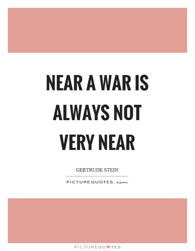 Near a war is always not very near Picture Quote #1