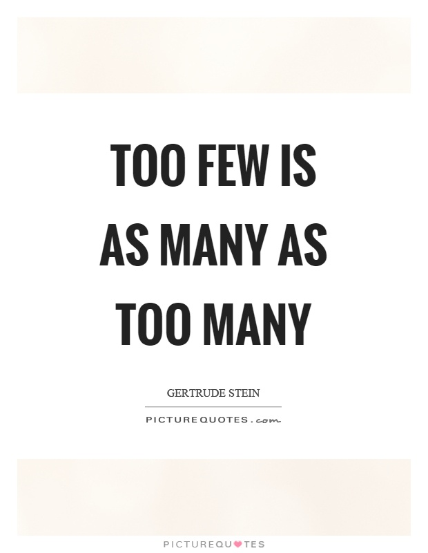 Too few is as many as too many Picture Quote #1