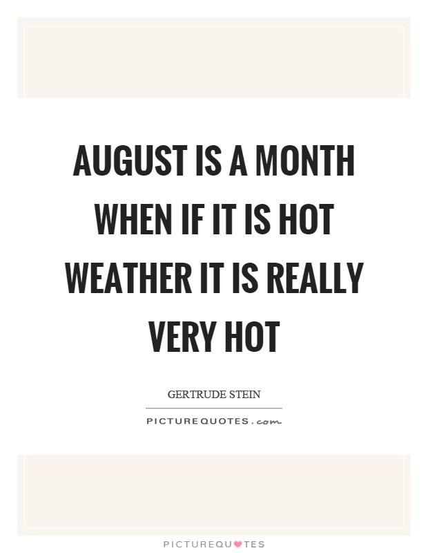 August is a month when if it is hot weather it is really very hot Picture Quote #1