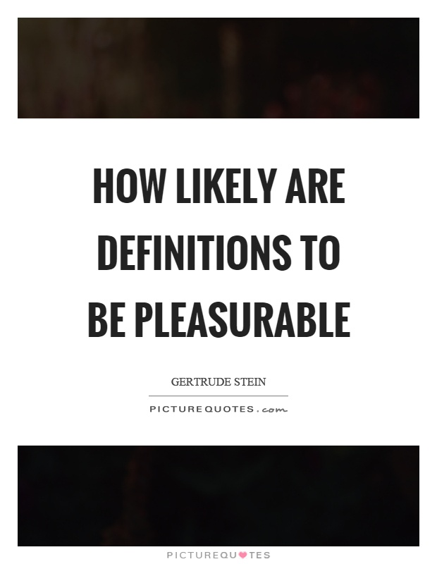 How likely are definitions to be pleasurable Picture Quote #1