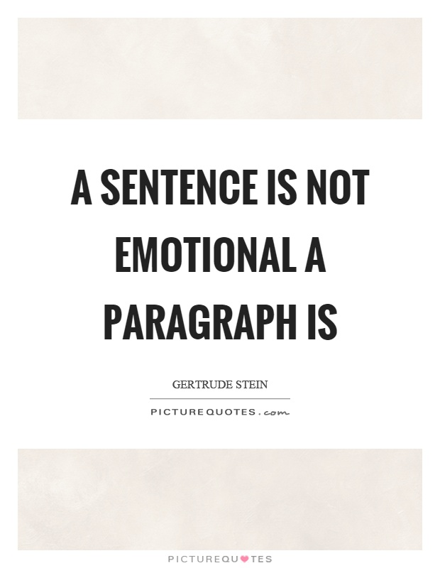 A sentence is not emotional a paragraph is Picture Quote #1