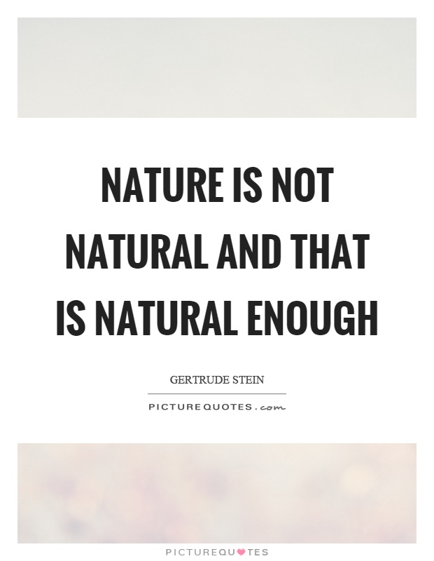 Nature is not natural and that is natural enough Picture Quote #1