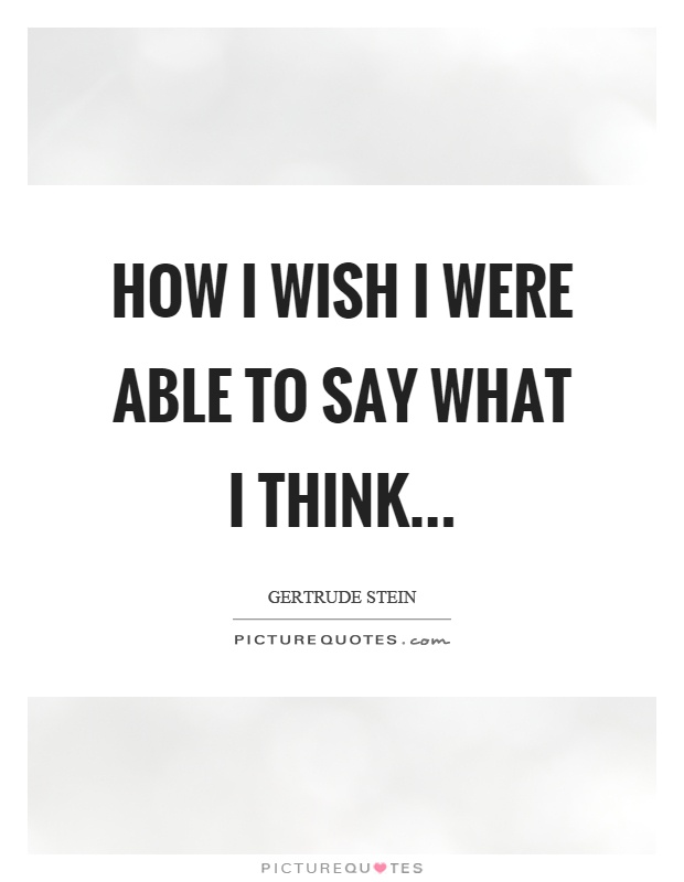 How I wish I were able to say what I think Picture Quote #1