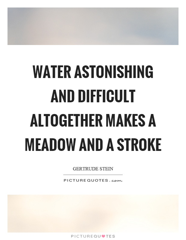 Water astonishing and difficult altogether makes a meadow and a stroke Picture Quote #1