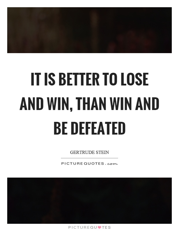 It is better to lose and win, than win and be defeated Picture Quote #1