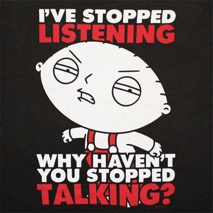 I've stopped listening, why haven't you stopped talking? Picture Quote #1