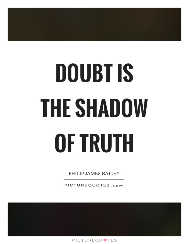Doubt is the shadow of truth Picture Quote #1