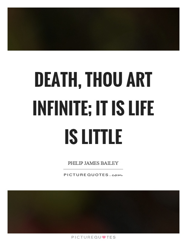 Death, thou art infinite; it is life is little Picture Quote #1
