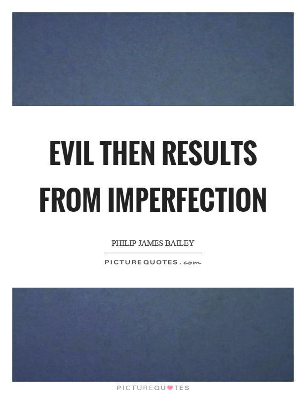 Evil then results from imperfection Picture Quote #1